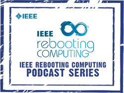 IEEE Rebooting Computing Podcasts