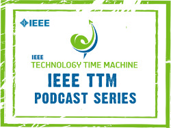 IEEE Technology Time Machine Podcasts