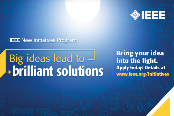 "Text on image reading ""Big ideas lead to brilliant solutions. Bring your idea into the light. Apply today! Details at www.ieee.org/initiatives"""
