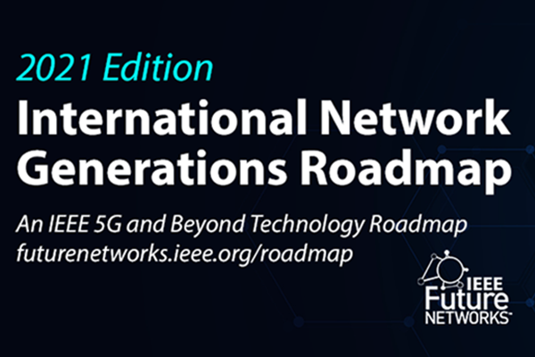 "Image reading ""2021 Edition, International Network Generations Roadmap: An IEEE 5G and Beyond Technology Roadmap, futurenetworks.ieee.org/roadmap"" with blue and write writing over a black background. The IEEE Future Networks logo is on the bottom right of the image"