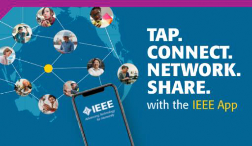 "IEEE App on a smart phone. Text says ""Tap. Connect. Network. Share. with the IEEE App"""